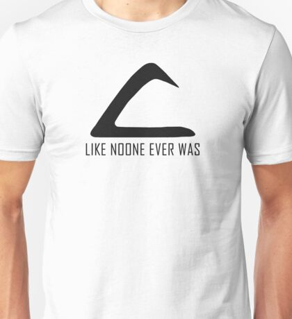 Like Noone Ever Was Unisex T-Shirt