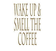 COFFEE, ASLEEP, Wake up & smell the coffee! Get UP! Sleepy Head by TOM HILL - Designer