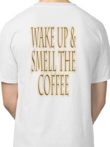 COFFEE, ASLEEP, Wake up & smell the coffee! Get UP! Sleepy Head Classic T-Shirt