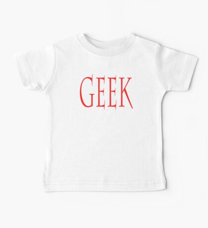 GEEK, clever, eccentric, expert, enthusiast, non-mainstream person Baby Tee