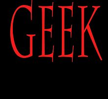 GEEK, any smart person with an obsessive interest. RED on Black by TOM HILL - Designer