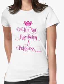 Its not easy being a princess Womens Fitted T-Shirt