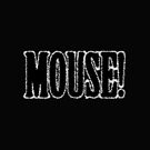 MOUSE! by Jordan Williams