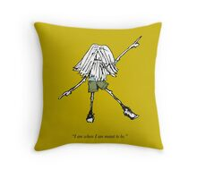 I am where I am meant to be Throw Pillow
