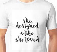 She Designed a Life She Loved Unisex T-Shirt