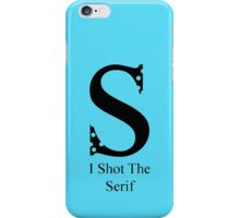 I Shot The Serif iPhone Case/Skin
