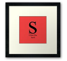 I Shot The Serif Framed Print