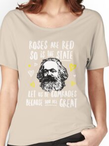 Roses Are Red So Is The State Let Us Be Comrades Because You Are Great Women's Relaxed Fit T-Shirt