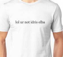 lol ur not idris elba Unisex T-Shirt