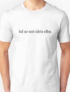 lol ur not idris elba T-Shirt