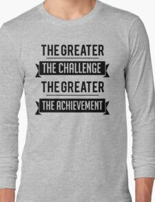 The Greater The Challenge, The Greater The Achievement Long Sleeve T-Shirt