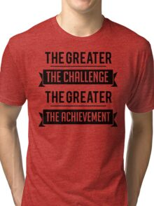 The Greater The Challenge, The Greater The Achievement Tri-blend T-Shirt