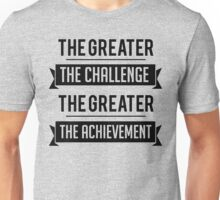 The Greater The Challenge, The Greater The Achievement Unisex T-Shirt