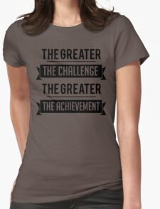 The Greater The Challenge, The Greater The Achievement Womens Fitted T-Shirt