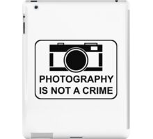 PHOTOGRAPHY IS NOT A CRIME iPad Case/Skin
