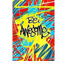 Be Awesome Photographic Print