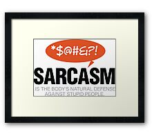 Sarcasm is self defense going idiots! Framed Print