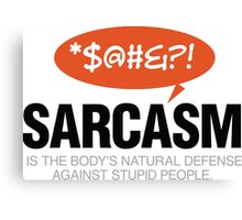 Sarcasm is self defense going idiots! Canvas Print