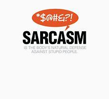 Sarcasm is self defense going idiots! Unisex T-Shirt
