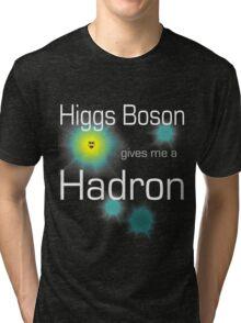 Higgs Boson gives me a Hadron Tri-blend T-Shirt