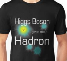 Higgs Boson gives me a Hadron Unisex T-Shirt