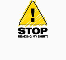 Stop! Thou shalt not read my t-shirt! Unisex T-Shirt