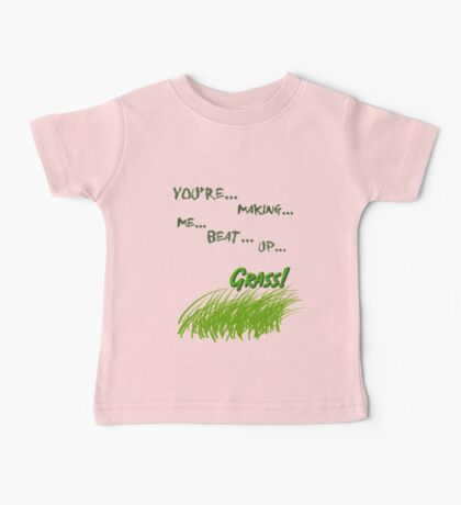 Quotes and quips - making me beat up grass Baby Tee