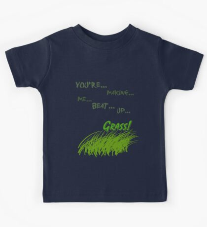 Quotes and quips - making me beat up grass Kids Tee