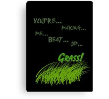 Quotes and quips - making me beat up grass Canvas Print