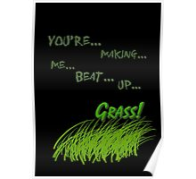 Quotes and quips - making me beat up grass Poster