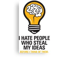 I hate people who steal my ideas! Canvas Print