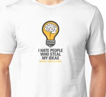 I hate people who steal my ideas! Unisex T-Shirt