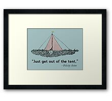 Just get out of the tent Framed Print