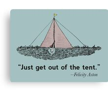 Just get out of the tent Canvas Print