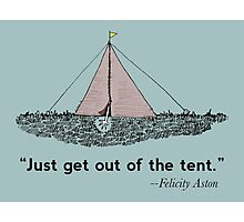 Just get out of the tent Photographic Print
