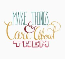 Make Things & Care About Them - White Kids Tee