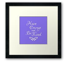 Have Courage and Be Kind 4 Framed Print