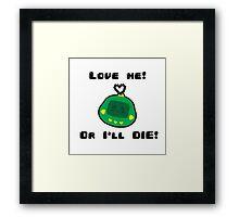 Love me! Or I'll DIE! Framed Print
