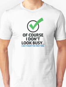 I m not busy, because I'm efficient! Unisex T-Shirt