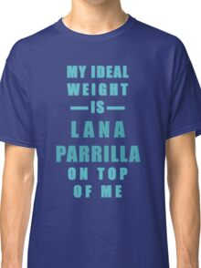 My Ideal Weight is Lana Parrilla On Top of Me Classic T-Shirt