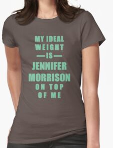 My Ideal Weight is Jennifer Morrison On Top of Me Womens Fitted T-Shirt