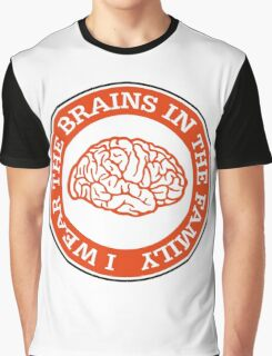 I m the one with the brains in the family! Graphic T-Shirt
