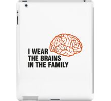 I m the one with the brains in the family! iPad Case/Skin