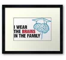 I m the one with the brains in the family! Framed Print