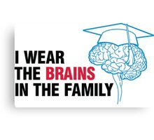 I m the one with the brains in the family! Canvas Print