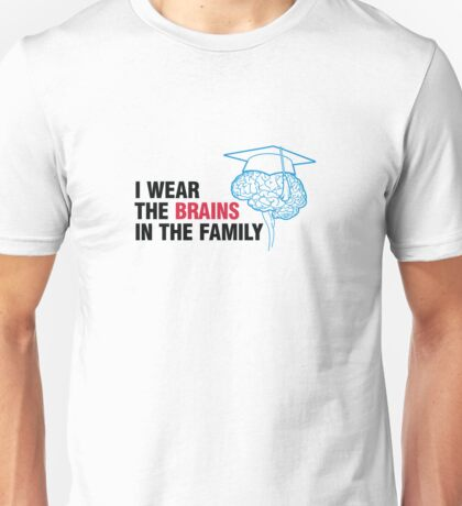 I m the one with the brains in the family! Unisex T-Shirt