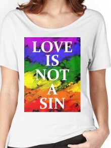 LOVE IS NOT A SIN Women's Relaxed Fit T-Shirt