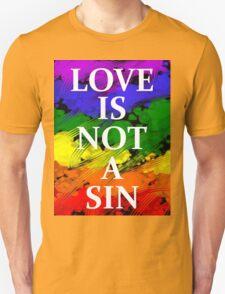 LOVE IS NOT A SIN Unisex T-Shirt