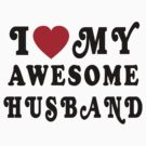 I Love My Awesome Husband by Lallinda