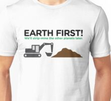 Earth First! After that we can exploit others! Unisex T-Shirt